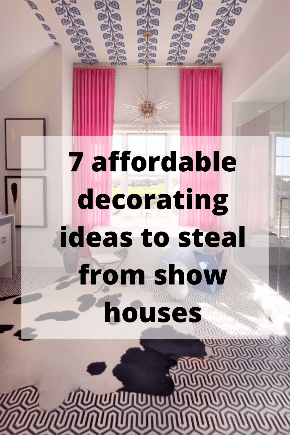 7 affordable decorating ideas to steal from show houses