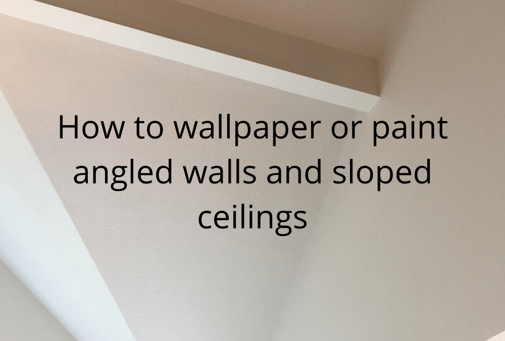 Painting Tip: Wallpapering and Painting angled walls and sloped ceilings
