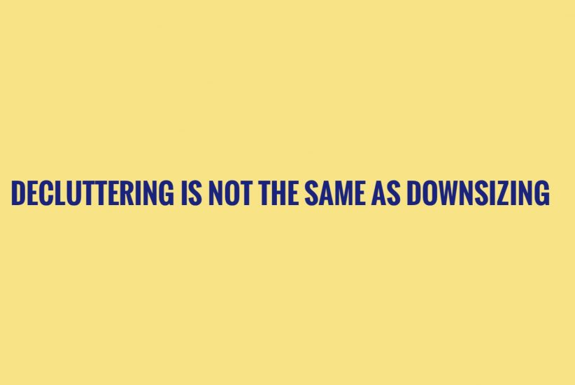 decluttering is not the same as downsizing