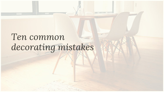 Ten common decorating mistakes I see during my design ...